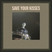 Save Your Kisses by Various Artists