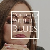 Confused With The Blues by Various Artists