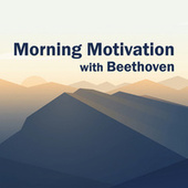Morning Motivation with Beethoven von Ludwig van Beethoven