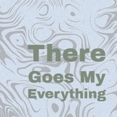 There Goes My Everything by Various Artists