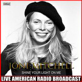 Shine Your Light On Me (Live) by Joni Mitchell