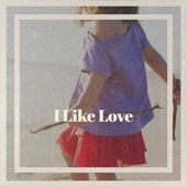 I Like Love de Various Artists