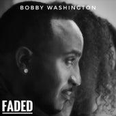 Faded by Bobby Washington
