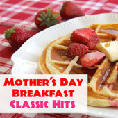 Mother's Day Breakfast Classic Hits by Various Artists