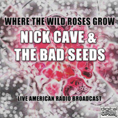 Where The Wild Roses Grow (Live) by Nick Cave