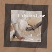 I Always Lose de Various Artists