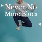 Never No More Blues by Various Artists