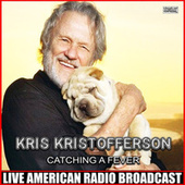 Catching a Fever (Live) by Kris Kristofferson