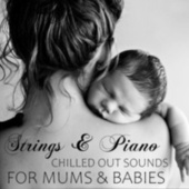 Strings & Piano Chilled Out Sounds For Mums & Babies de Arthur Rodzinski