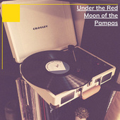 Under the Red Moon of the Pampas von Various Artists