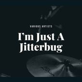 I'm Just A Jitterbug by Various Artists