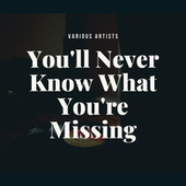 You'll Never Know What You're Missing by Various Artists