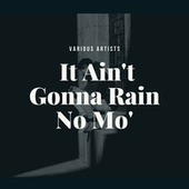 It Ain't Gonna Rain No Mo' by Various Artists