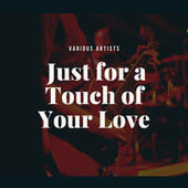 Just for a Touch of Your Love by Various Artists