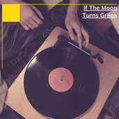 If The Moon Turns Green by Various Artists