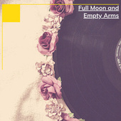 Full Moon and Empty Arms by Various Artists