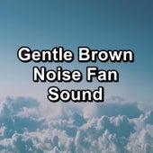 Gentle Brown Noise Fan Sound by F.A.N