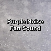 Purple Noise Fan Sound by White Noise Sleep Therapy