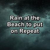 Rain at the Beach to put on Repeat by Sleeping Nature Sound