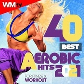 40 Best Aerobic Hits 2021 For Fitness & Workout (Unmixed Compilation for Fitness & Workout 135 Bpm / 32 Count) von Workout Music Tv