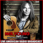 Going Back To Old Ways (Live) by Neil Young