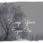 Keep Your Eyes On Jesus by Various Artists