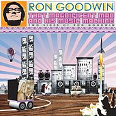 That Magnificent Man and His Music Machine: Two Sides of Ron Goodwin by Ron Goodwin
