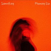 Something by Moaning Lisa
