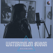 Watermelon Sugar de Deja Blues