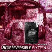 Irreversible Sixteen by Various Artists