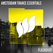 Flashover Amsterdam Trance Essentials by Various Artists