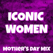 Iconic Women Mother's Day Mix by Various Artists