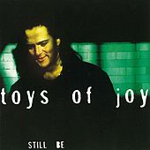 Still Be by Toys Of Joy