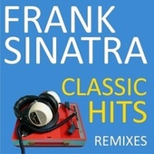 Classic Hits, Remixes by Frank Sinatra