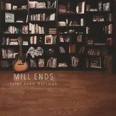 Mill Ends by Tyler John Hartman