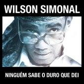 Simonal - Ninguém Sabe O Duro Que Dei de Wilson Simonal