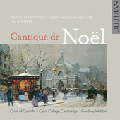 Cantique De Noël: French Music for Christmas from Berlioz ToDebussy by The Choir of Gonville & Caius College Cambridge