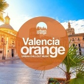 Valencia Orange: Urban Chillout Music by Various Artists
