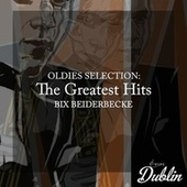 Oldies Selection: The Greatest Hits by Bix Beiderbecke