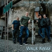 Walk Away by No Drinks for Jimmy