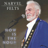 Now Is the Hour by Narvel Felts