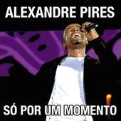 Só Por Um Momento von Alexandre Pires