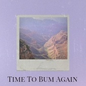 Time To Bum Again by Various Artists