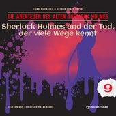 Sherlock Holmes und der Tod, der viele Wege kennt - Die Abenteuer des alten Sherlock Holmes, Folge 9 (Ungekürzt) von Sir Arthur Conan Doyle