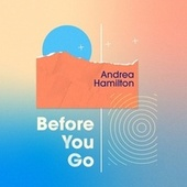 Before You Go fra Andrea Hamilton