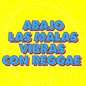 Abajo las Malas Vibras con Reggae by Various Artists