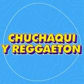 Chuchaqui y Reggaeton de Various Artists