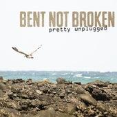 Pretty Unplugged von Bent Not Broken