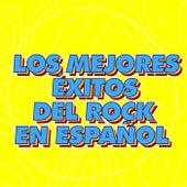 Los Mejores Éxitos del Rock en Español by Various Artists