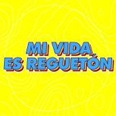 Mi Vida es Reguetón de Various Artists